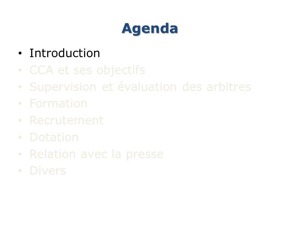 Agenda Introduction CCA et ses objectifs Supervision et évaluation des arbitres Formation Recrutement Dotation Relation avec la presse Divers