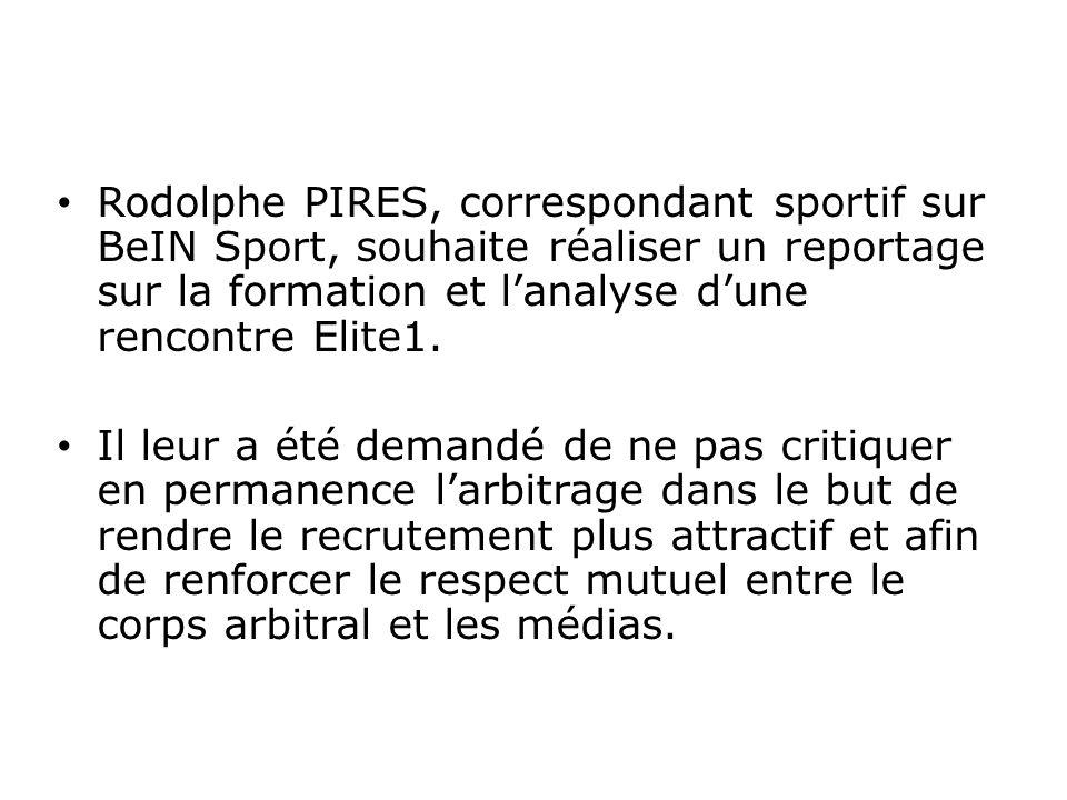 Rodolphe PIRES, correspondant sportif sur BeIN Sport, souhaite réaliser un reportage sur la formation et lanalyse dune rencontre Elite1. Il leur a été