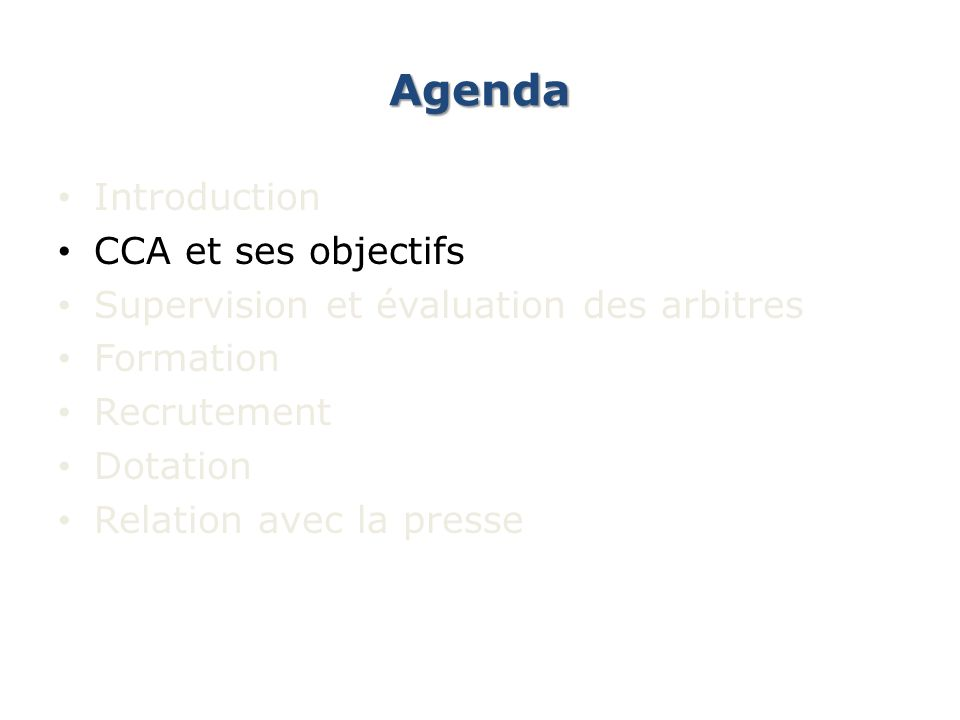 Agenda Introduction CCA et ses objectifs Supervision et évaluation des arbitres Formation Recrutement Dotation Relation avec la presse