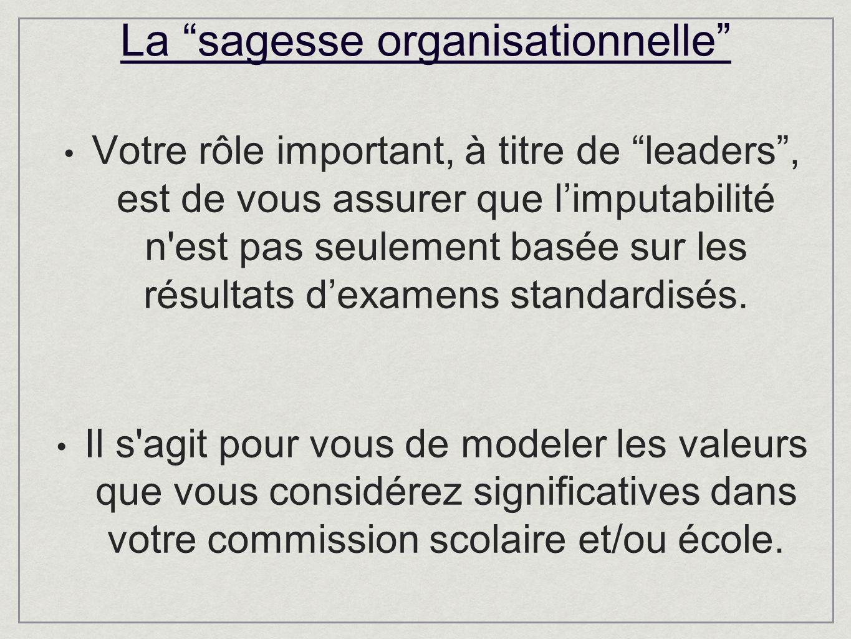 Votre rôle important, à titre de leaders, est de vous assurer que limputabilité n est pas seulement basée sur les résultats dexamens standardisés.
