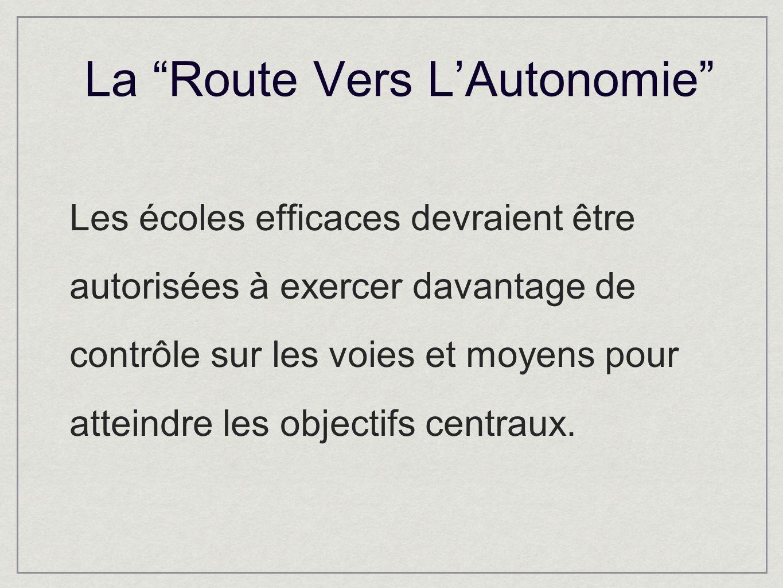 La Route Vers LAutonomie Les écoles efficaces devraient être autorisées à exercer davantage de contrôle sur les voies et moyens pour atteindre les objectifs centraux.
