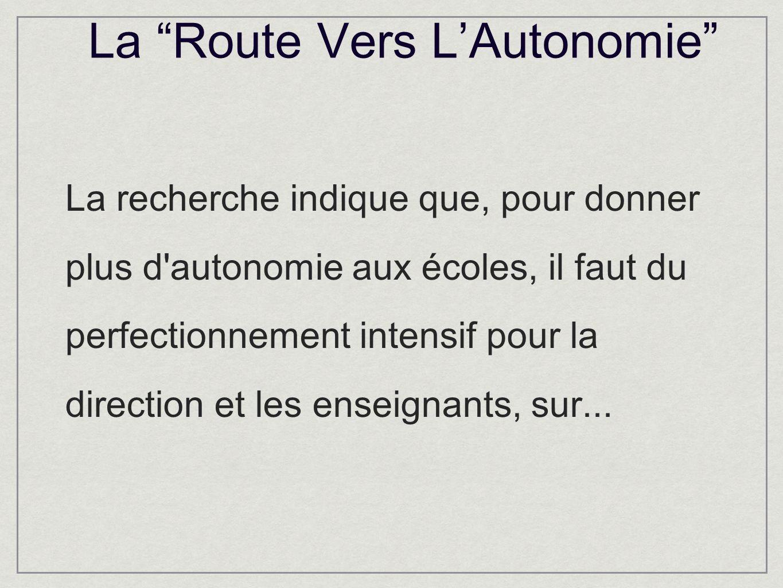 La Route Vers LAutonomie La recherche indique que, pour donner plus d autonomie aux écoles, il faut du perfectionnement intensif pour la direction et les enseignants, sur...