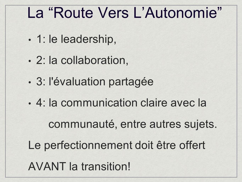 La Route Vers LAutonomie 1: le leadership, 2: la collaboration, 3: l évaluation partagée 4: la communication claire avec la communauté, entre autres sujets.