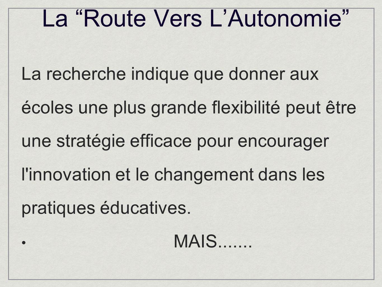 La Route Vers LAutonomie La recherche indique que donner aux écoles une plus grande flexibilité peut être une stratégie efficace pour encourager l innovation et le changement dans les pratiques éducatives.