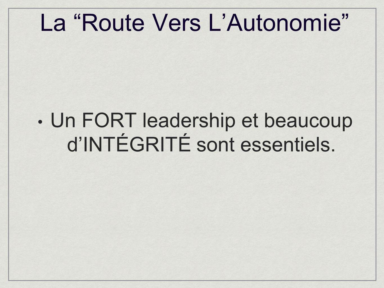 La Route Vers LAutonomie Un FORT leadership et beaucoup dINTÉGRITÉ sont essentiels.