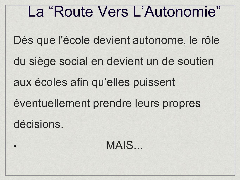 La Route Vers LAutonomie Dès que l école devient autonome, le rôle du siège social en devient un de soutien aux écoles afin quelles puissent éventuellement prendre leurs propres décisions.