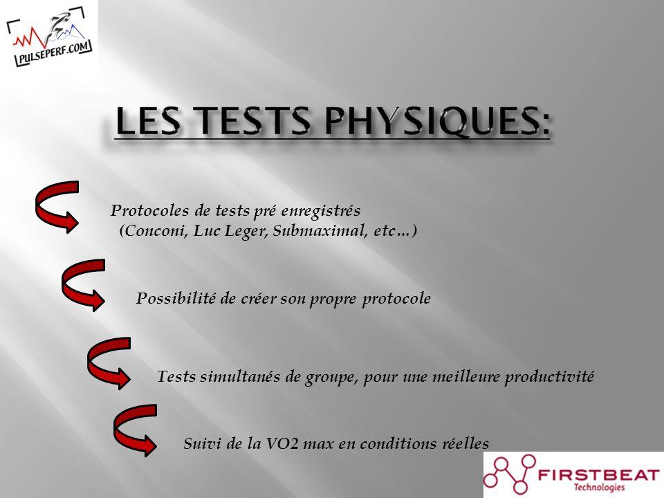 Suivi de la VO2 max en conditions réelles Protocoles de tests pré enregistrés (Conconi, Luc Leger, Submaximal, etc…) Tests simultanés de groupe, pour une meilleure productivité Possibilité de créer son propre protocole