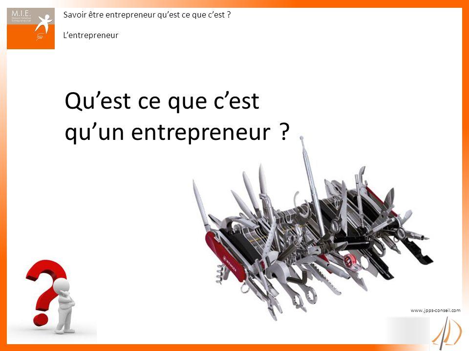 Savoir être entrepreneur quest ce que cest ? Lentrepreneur www.jpps-conseil.com Quest ce que cest quun entrepreneur ?