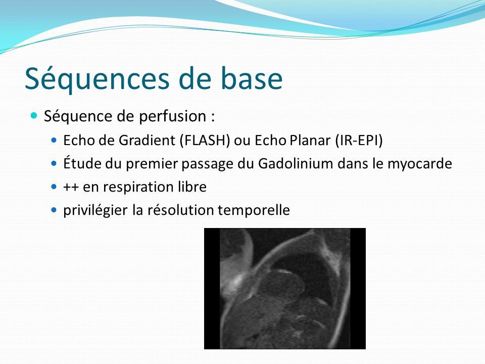 Séquences de base Séquence de perfusion : Echo de Gradient (FLASH) ou Echo Planar (IR-EPI) Étude du premier passage du Gadolinium dans le myocarde ++