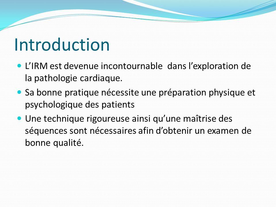 Introduction LIRM est devenue incontournable dans lexploration de la pathologie cardiaque. Sa bonne pratique nécessite une préparation physique et psy
