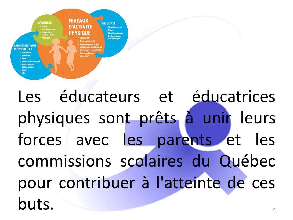 19 Les éducateurs et éducatrices physiques sont prêts à unir leurs forces avec les parents et les commissions scolaires du Québec pour contribuer à l'