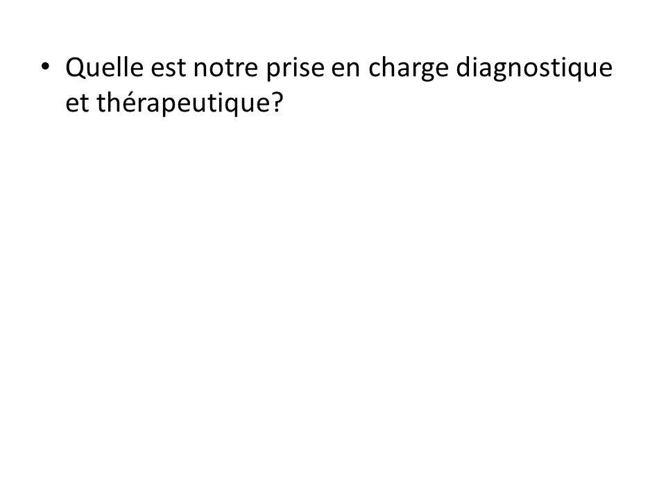 Quelle est notre prise en charge diagnostique et thérapeutique?