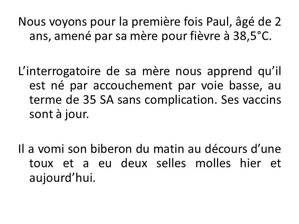 Nous voyons pour la première fois Paul, âgé de 2 ans, amené par sa mère pour fièvre à 38,5°C. Linterrogatoire de sa mère nous apprend quil est né par
