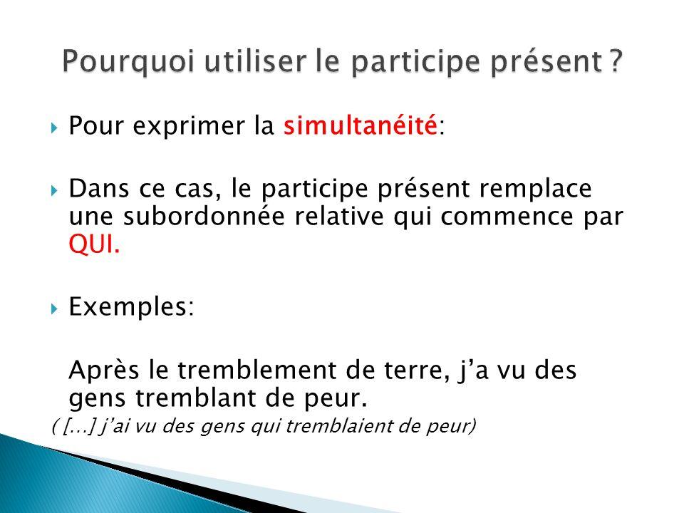 Pour exprimer la simultanéité: Dans ce cas, le participe présent remplace une subordonnée relative qui commence par QUI.