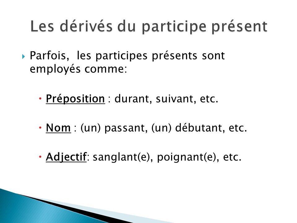 Parfois, les participes présents sont employés comme: Préposition : durant, suivant, etc.