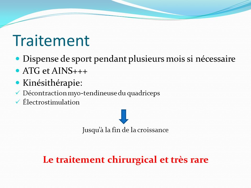 Traitement Dispense de sport pendant plusieurs mois si nécessaire ATG et AINS+++ Kinésithérapie: Décontraction myo-tendineuse du quadriceps Électrosti