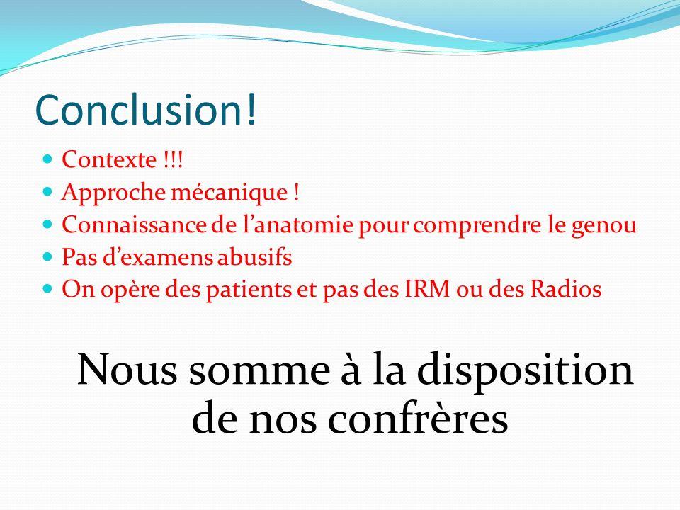 Conclusion! Contexte !!! Approche mécanique ! Connaissance de lanatomie pour comprendre le genou Pas dexamens abusifs On opère des patients et pas des