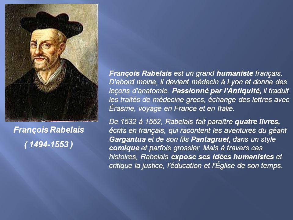 François Rabelais ( 1494-1553 ) François Rabelais est un grand humaniste français. D'abord moine, il devient médecin à Lyon et donne des leçons d'anat
