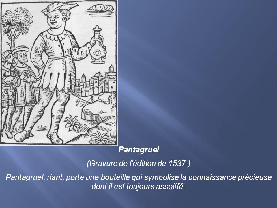 Pantagruel (Gravure de l'édition de 1537.) Pantagruel, riant, porte une bouteille qui symbolise la connaissance précieuse dont il est toujours assoiff