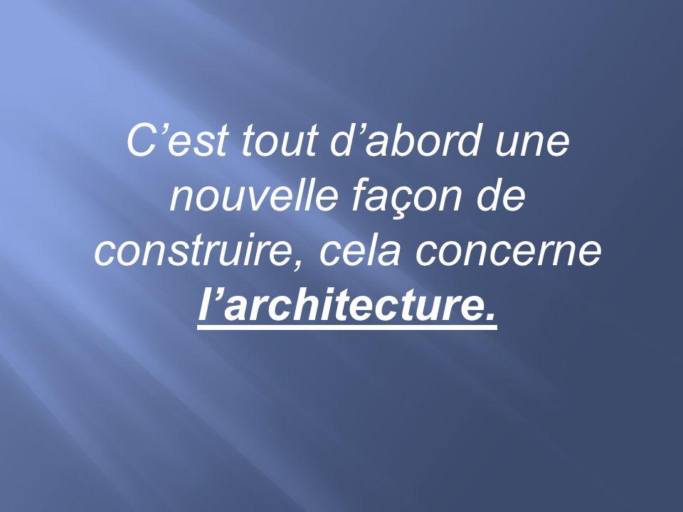 Cest tout dabord une nouvelle façon de construire, cela concerne larchitecture.