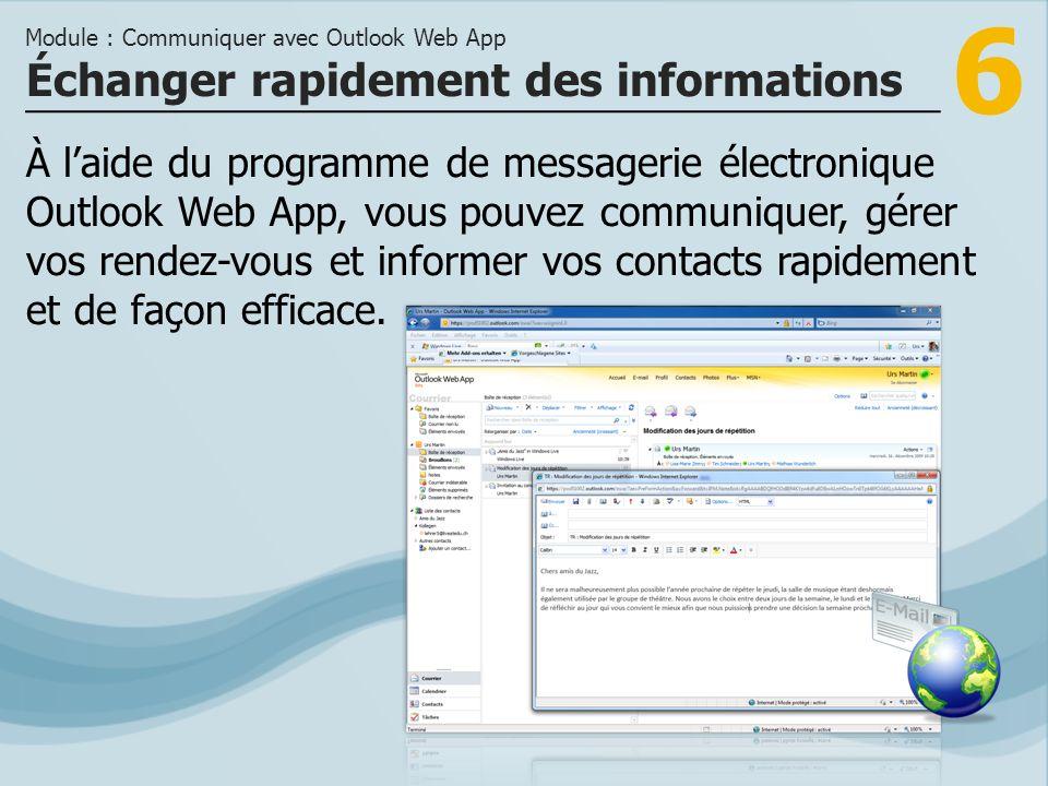 7 >>> Outlook Web App vous offre un programme de messagerie électronique professionnel.