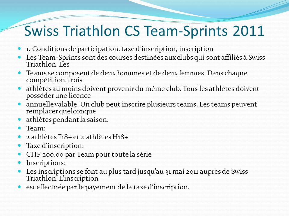 Swiss Triathlon CS Team-Sprints 2011 1. Conditions de participation, taxe dinscription, inscription Les Team-Sprints sont des courses destinées aux cl