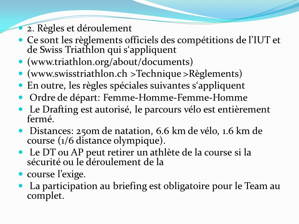 2. Règles et déroulement Ce sont les règlements officiels des compétitions de lIUT et de Swiss Triathlon qui sappliquent (www.triathlon.org/about/docu