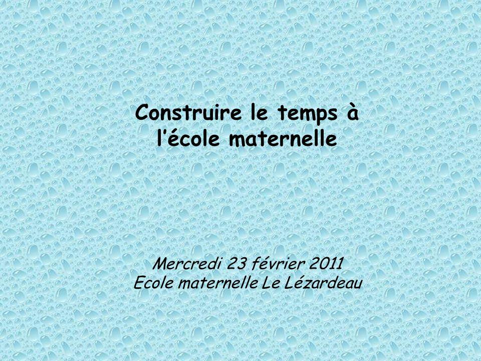 Construire le temps à lécole maternelle Mercredi 23 février 2011 Ecole maternelle Le Lézardeau