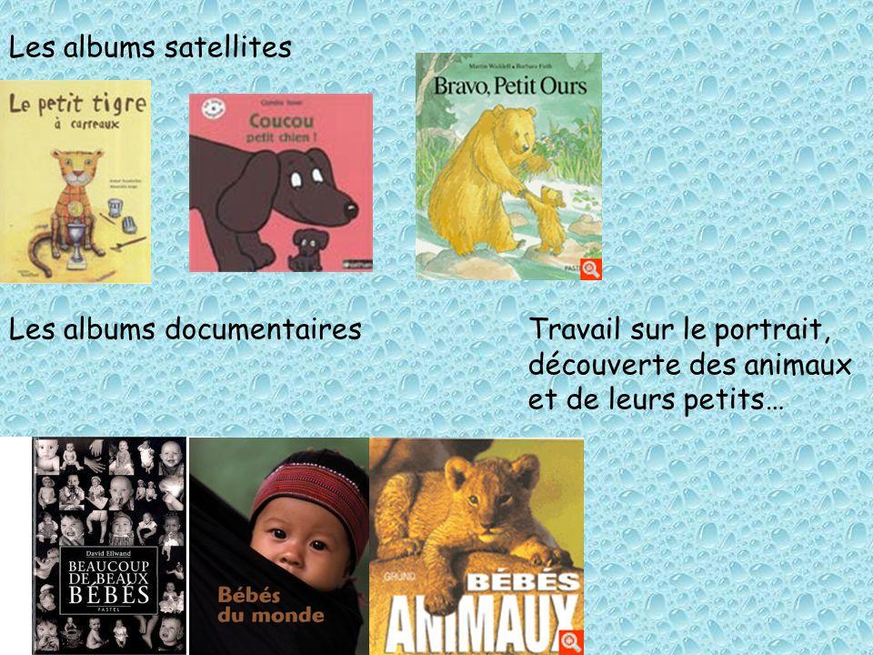 Les albums satellites Les albums documentairesTravail sur le portrait, découverte des animaux et de leurs petits…