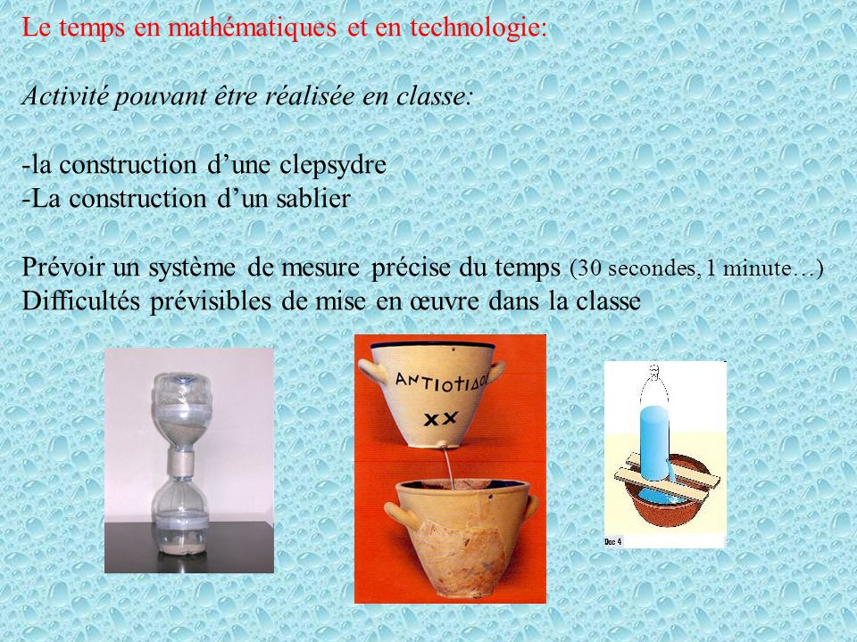 Le temps en mathématiques et en technologie: Activité pouvant être réalisée en classe: -la construction dune clepsydre -La construction dun sablier Pr