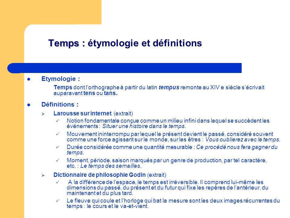 Temps : Temps : étymologie et définitions Etymologie : Temps dont lorthographe à partir du latin tempus remonte au XIV e siècle sécrivait auparavant tens ou tans.