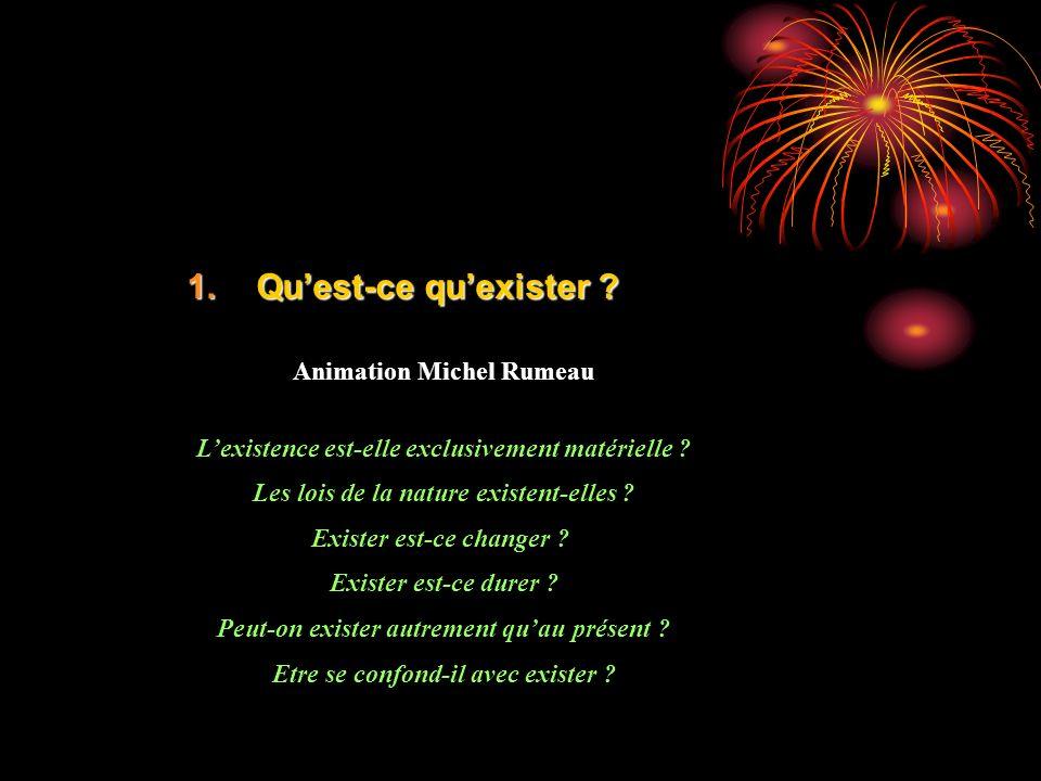 1.Quest-ce quexister .Animation Michel Rumeau Lexistence est-elle exclusivement matérielle .