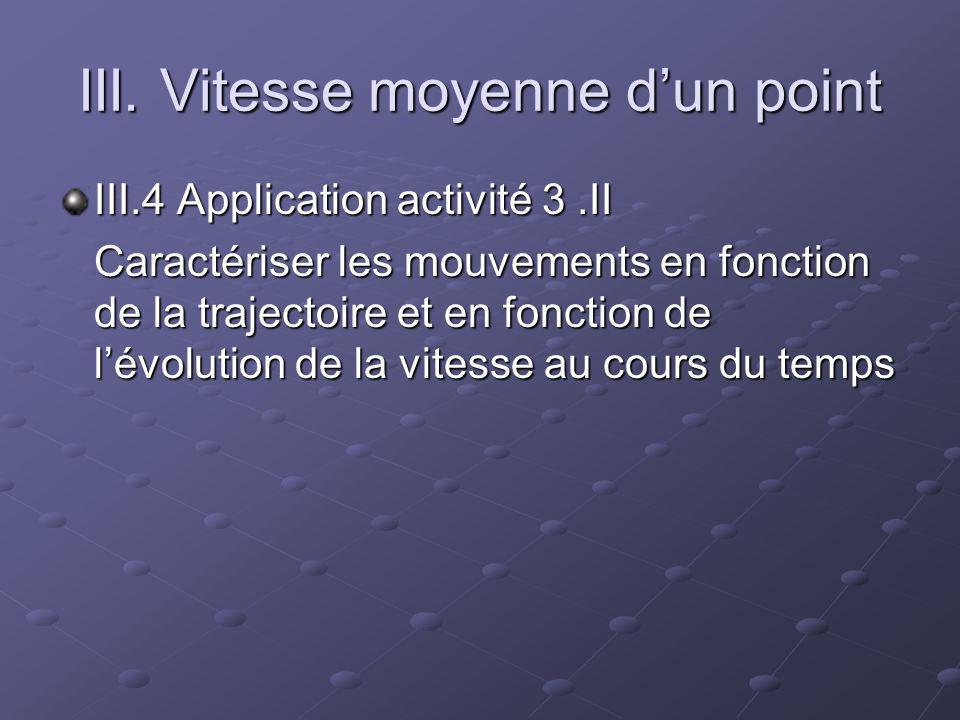 III. Vitesse moyenne dun point III.4 Application activité 3.II Caractériser les mouvements en fonction de la trajectoire et en fonction de lévolution