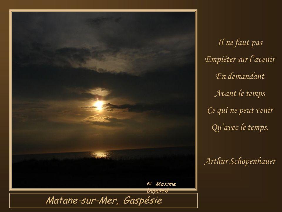 Chambord, Lac St-Jean Le temps est Le bien le plus rare Parce que cest Le seul bien Quon ne puisse Ni produire, Ni donner, Ni échanger, Ni vendre. Jac