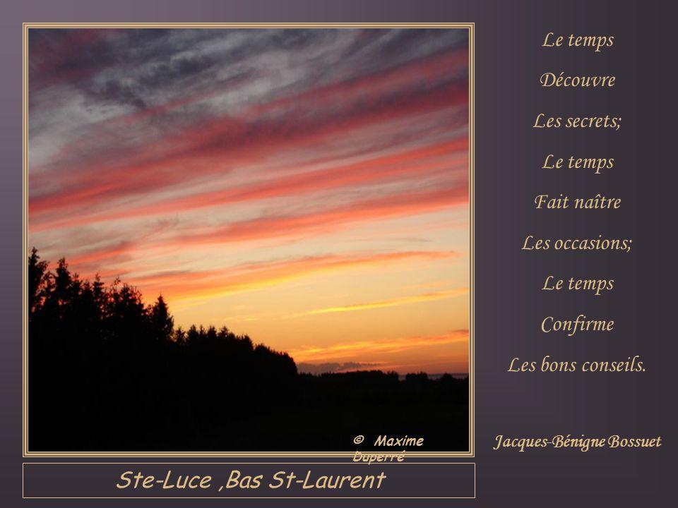 Ste-Luce,Bas St-Laurent Le temps Découvre Les secrets; Le temps Fait naître Les occasions; Le temps Confirme Les bons conseils.