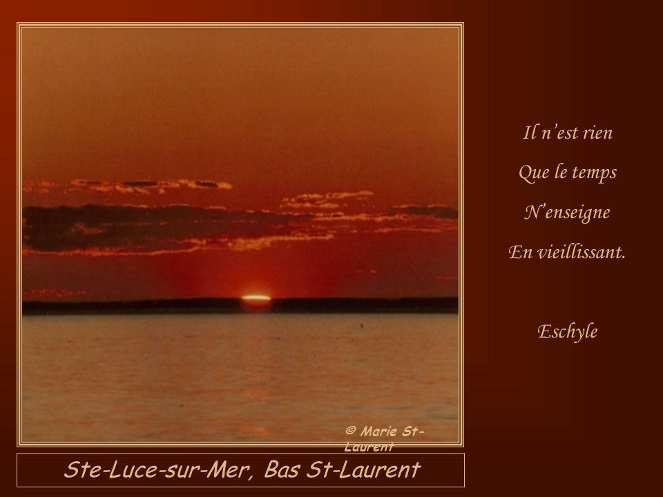 Ste-Luce-sur-Mer, Bas St-Laurent Il nest rien Que le temps Nenseigne En vieillissant.