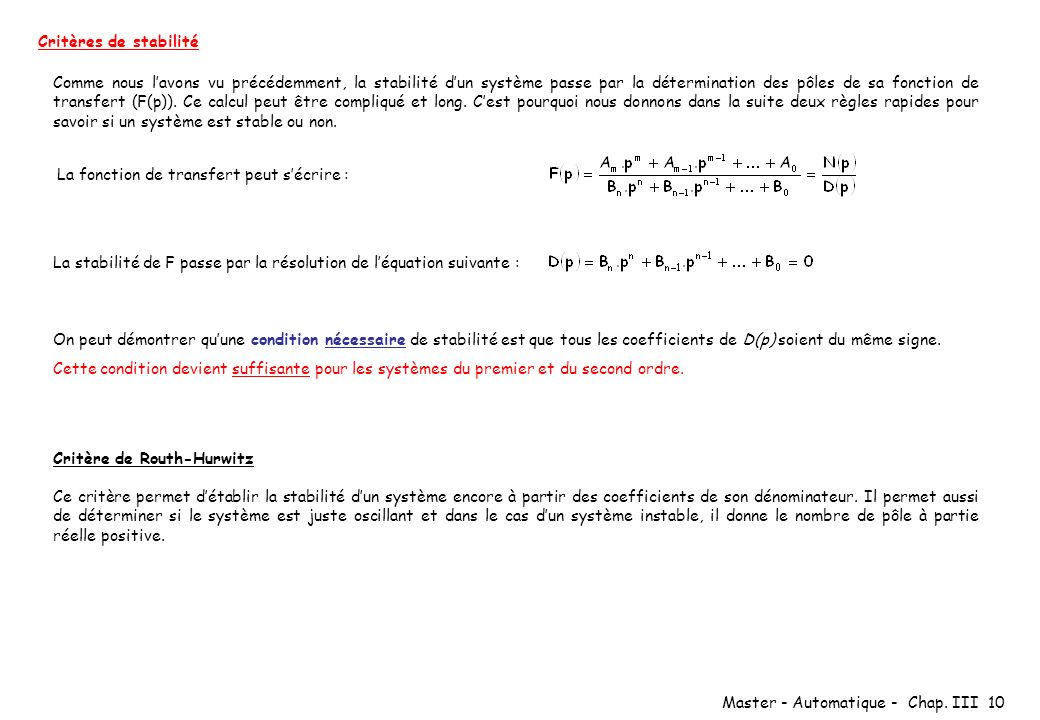 Master - Automatique - Chap. III 10 Critères de stabilité Comme nous lavons vu précédemment, la stabilité dun système passe par la détermination des p