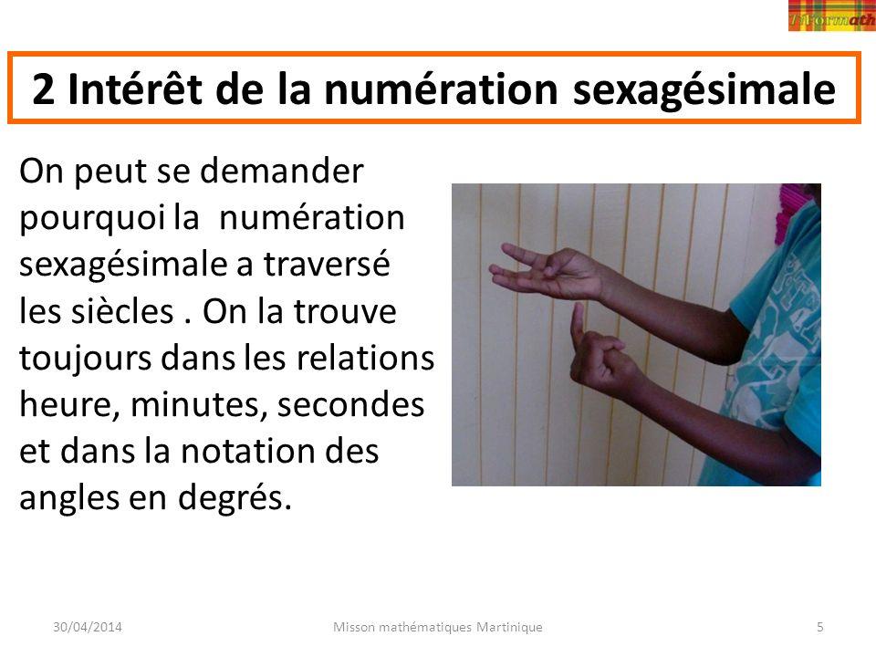 30/04/2014Misson mathématiques Martinique5 2 Intérêt de la numération sexagésimale On peut se demander pourquoi la numération sexagésimale a traversé