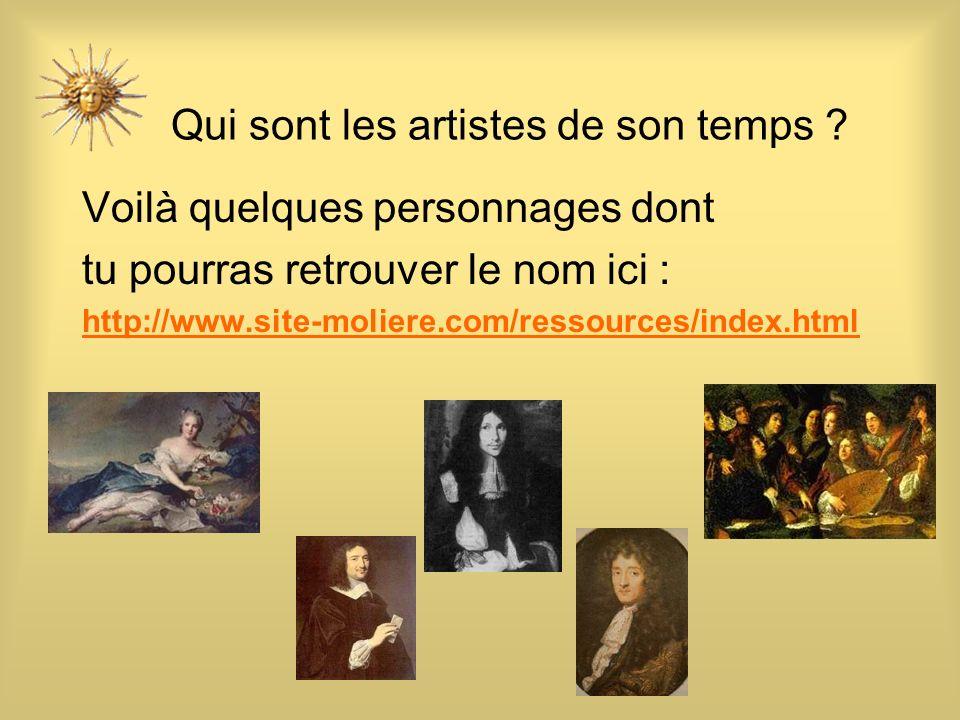 Qui sont les artistes de son temps ? Voilà quelques personnages dont tu pourras retrouver le nom ici : http://www.site-moliere.com/ressources/index.ht