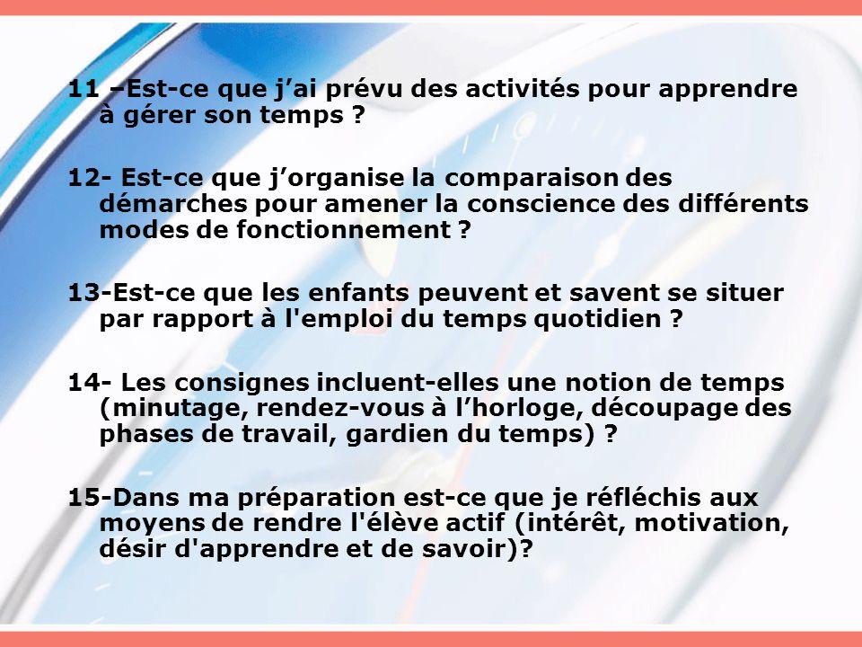 11 –Est-ce que jai prévu des activités pour apprendre à gérer son temps ? 12- Est-ce que jorganise la comparaison des démarches pour amener la conscie