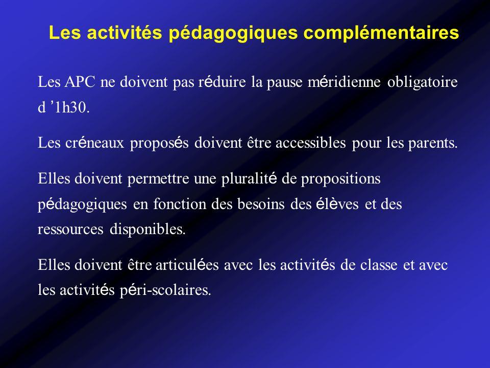 Les activités pédagogiques complémentaires Les APC ne doivent pas r é duire la pause m é ridienne obligatoire d 1h30.