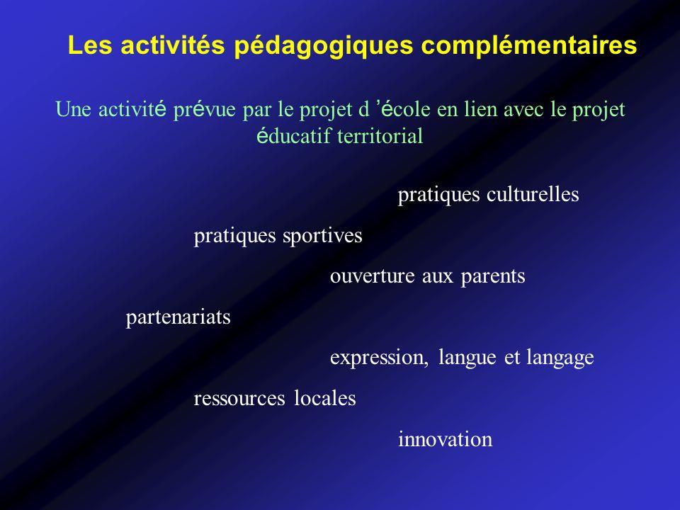 Les activités pédagogiques complémentaires Une activit é pr é vue par le projet d é cole en lien avec le projet é ducatif territorial pratiques cultur