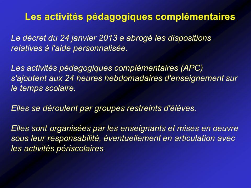 Les activités pédagogiques complémentaires Le décret du 24 janvier 2013 a abrogé les dispositions relatives à l'aide personnalisée. Les activités péda