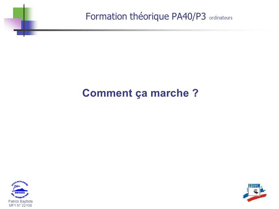 Patrick Baptiste MF1 N° 22108 Comment ça marche ? Formation théorique PA40/P3 ordinateurs