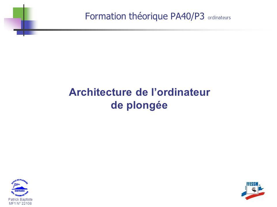 Patrick Baptiste MF1 N° 22108 Architecture de lordinateur de plongée Formation théorique PA40/P3 ordinateurs