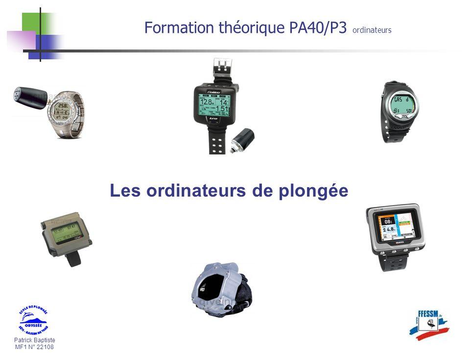 Patrick Baptiste MF1 N° 22108 Les ordinateurs de plongée Formation théorique PA40/P3 ordinateurs