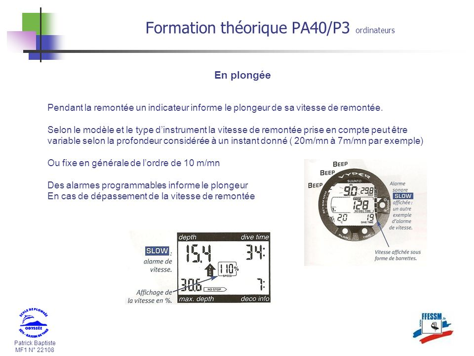 Patrick Baptiste MF1 N° 22108 Formation théorique PA40/P3 ordinateurs En plongée Pendant la remontée un indicateur informe le plongeur de sa vitesse de remontée.