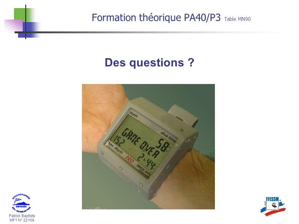 Patrick Baptiste MF1 N° 22108 Des questions ? Formation théorique PA40/P3 Table MN90