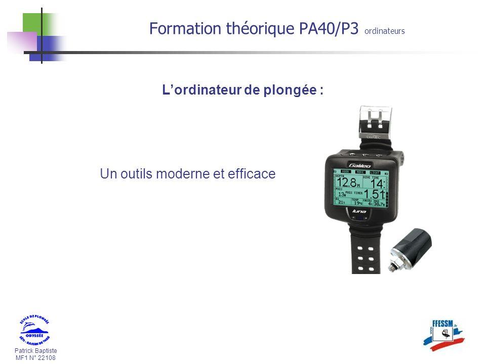Patrick Baptiste MF1 N° 22108 Formation théorique PA40/P3 ordinateurs Lordinateur de plongée : Un outils moderne et efficace