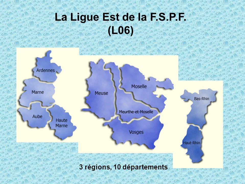 La Ligue Est de la F.S.P.F. (L06) 3 régions, 10 départements